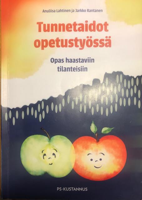 Tunnetaidot opetustyössä - Opas haastaviin tilanteisiin Kirjoittajat: Anuliisa Lahtinen ja Jarkko Rantanen